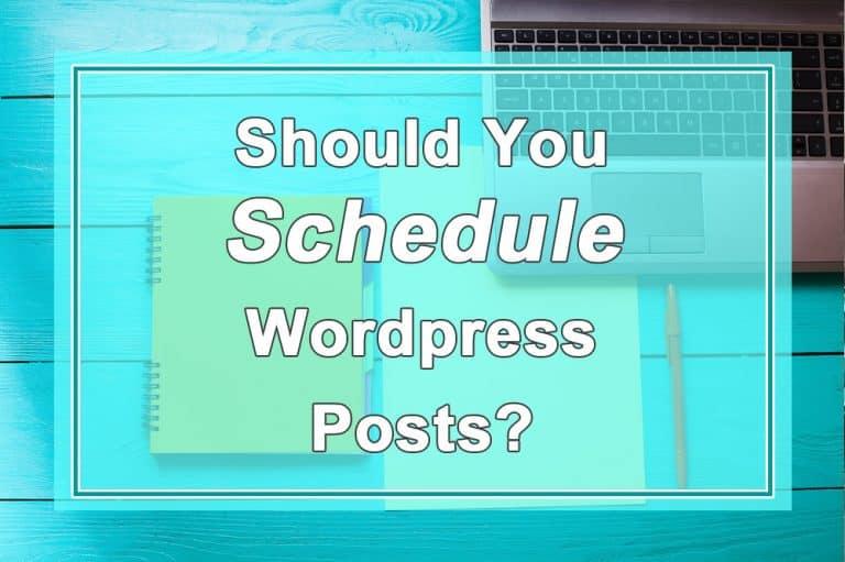 Should you schedule WordPress posts?